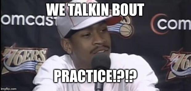 Allen Iverson Practice Meme